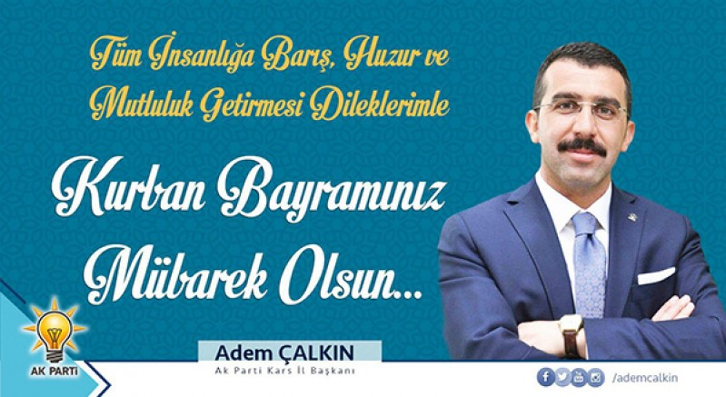 AK Parti Kars İl Başkanı Adem Çalkın'ın, Kurban Bayramı mesajı