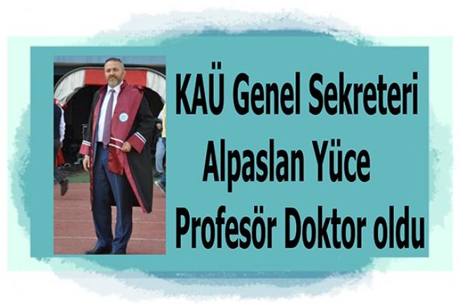 KAÜ Genel Sekreteri Alpaslan Yüce, Profesör Doktor oldu
